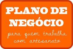 Artesanato com amor...by Lu Guimarães: Plano de negócio ideal para quem trabalha com arte...