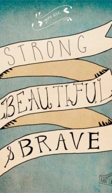 Strong, Beautiful, Brave