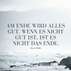 Am Ende wird alles gut, wenn es nicht gut ist, ist es nicht das Ende