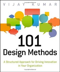 101 Design Methods: A Structured Approach for Driving Innovation in Your Organization by Vijay Kumar,http://www.amazon.com/dp/1118083466/ref=cm_sw_r_pi_dp_7ogJsb0HR97PQ648