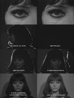 """Your voice, your eyes your hands, your lips Our silences, our words Light that goes light that returns A single smile between us both In quest of knowledge I watched night create day while we seemed unchanged""---- Alphaville - Jean-Luc Godard"