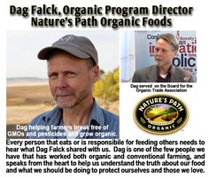 Expert Dag Falck, Organic Program Director for Nature's Path Foods explains GMOs, pesticides, organic farming, chemical farming hx, changes in our food. Dag our #1 person for advice to help farmers transition to organic farming after years of pesticide/chemical/GMO use. Sustainability with no dependency on Monsanto products, takes new skills. Risks are high. Mistakes can cost the farm. Food manufacturer knowledge important since opponents of GMO labeling claim extra costs to farmer/consumer.