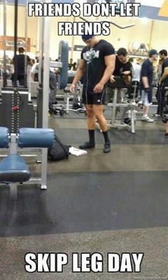 "It's true, ""Friends don't let friends skip leg days."" :) hahaha"