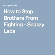 How to Stop Brothers From Fighting - Snazzy Lads