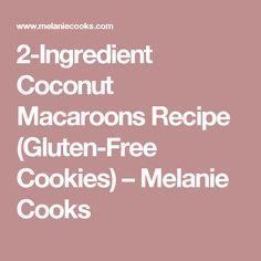 2-Ingredient Coconut Macaroons Recipe (Gluten-Free Cookies) – Melanie Cooks