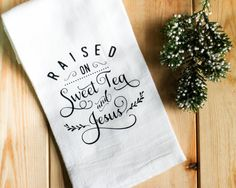 Raised On Sweet Tea And Jesus   Tea Towel   Cute Flour Sack Southern Kitchen  Towel