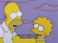 """I used to believe in things when I was a kid"" — Homer Simpson to Lisa Simpson, The Simpsons The Simpsons, Simpsons Quotes, Cartoon Quotes, Funny Quotes, Simpsons Funny, Beer Quotes, Film Quotes, Funny Memes, Simpson Tumblr"
