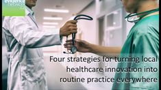 Four strategies for turning local healthcare innovation into routine pra...