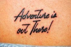 """Adventure is Out There""- from the movie UP. Love it"