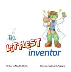 The Littlest Inventor by Mandi C Mathis (Illustrated by Danielle Ragogna)
