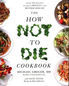 Booktopia has The How Not To Die Cookbook, Over 100 Recipes to Help Prevent and Reverse Disease by Michael Greger MD. Buy a discounted Paperback of The How Not To Die Cookbook online from Australia's leading online bookstore. Plant Based Cookbook, Plant Based Diet, Plant Based Recipes, Thug Kitchen, Whole Foods, Whole Food Recipes, Frank Rosin, Longevity Diet, Cooking