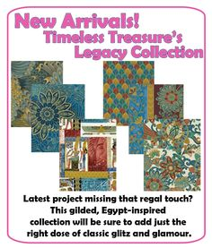 New Arrivals! Timeless Treasure's Legacy Collection! Latest project missing that regal touch? This gilded, Egypt-inspired collection will be sure to add just the right dose of classic glitz and glamour.