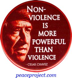 Non-violence is more powerful than violence.~Cesar Chavez