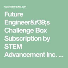 Future Engineer's Challenge Box Subscription by STEM Advancement Inc. — Kickstarter