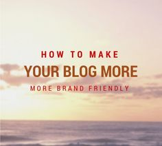 If you want to make money blogging, you need to make sure your blog is brand friendly and easy to navigate. These tips will help! | Blogging Tips