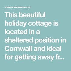 This beautiful holiday cottage is located in a sheltered position in Cornwall and ideal for getting away from it all. View it today.