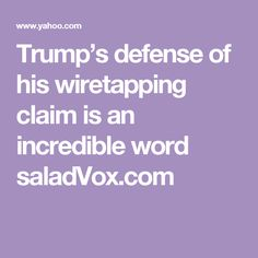 Trump's defense of his wiretapping claim is an incredible word saladVox.com