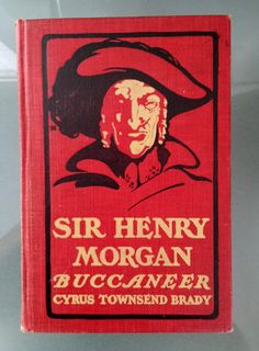 """'Sir Henry Morgan Buccaneer - A Romance of the Spanish Main' -- Cyrus Townsend Brady, 1903. From the New York Tribune review in 1903:  """"Mr. Brady is fond of dashing themes and certainly here he has found a subject to suit his most exciting mood. He has taken a rascal for the hero of his picaresque and rattling romance."""""""