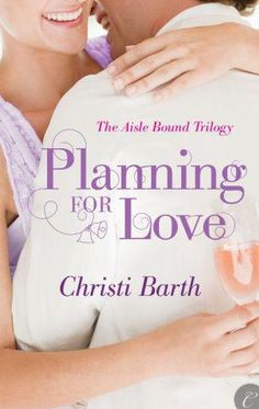 PLANNING FOR LOVE by Christi Barth  #Harlequin, #Romance, #books, #read, #women, #publishing