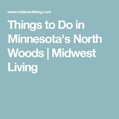 Things to Do in Minnesota's North Woods | Midwest Living