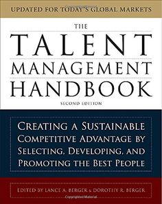 The Talent Management Handbook: Creating a Sustainable Competitive Advantage by Selecting, Developing, and Promoting the Best People by Lance Berger http://www.amazon.com/dp/007173905X/ref=cm_sw_r_pi_dp_Qv6cxb0MSPN21
