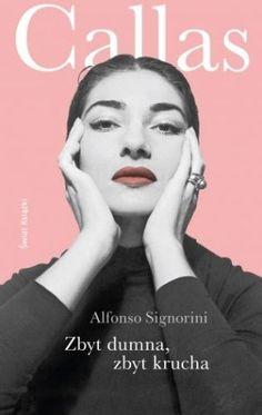 "Alfonso Signorini, ""Callas: zbyt dumna, zbyt krucha"", przeł. Anna Osmólska-Mętrak, Świat Książki, Warszawa 2012."
