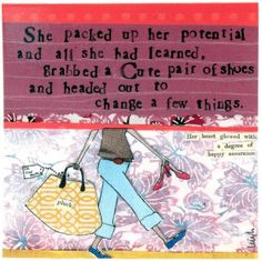 She packed up her potential and all she had learned, grabbed a cute pair of shoes and headed out to change a few things.