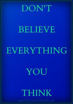 Don't Believe Everything You Think Thinking Quotes, Thinking Of You, Just For Today Quotes, Proverbs 3 5 6, More Words, Reality Check, Powerful Quotes, What You Think, Favorite Quotes