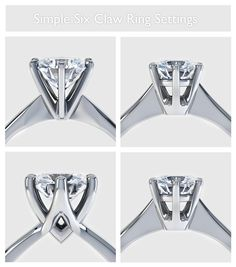 Simple six claw engagement ring settings. Four designs highlighting the most important considerations for simple settings. Style, Simplicity, and Security for the diamond.