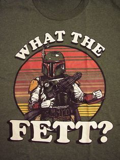 Boba Fett What The Fett? Star Wars T-Shirt
