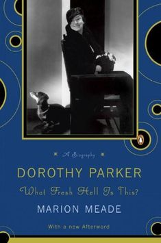 Dorothy Parker, What Fresh Hell Is This?