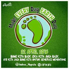 """Earth Day, 22 April 2016. """"Bumi kita baik jika kita juga baik. Ayo jaga bumi kita untuk generasi mendatang""""."""