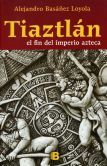 Tiaztlan. El final del imperio azteca