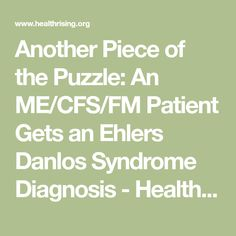 Another Piece of the Puzzle: An ME/CFS/FM Patient Gets an Ehlers Danlos Syndrome Diagnosis - Health Rising