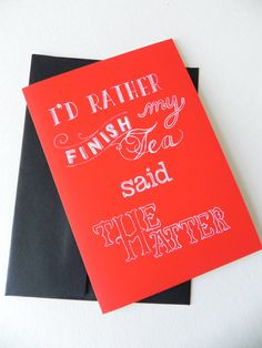 """Alice in Wonderland Quote Typography Greeting Card 5"""" x 7"""" / """"I'd rather finish my tea"""". $ 3.50, via Etsy."""