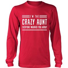 I'm the Crazy Aunt Everyone Warned You About Tee Shirt - Front