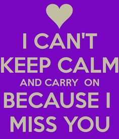 I can't keep calm and carry on because i miss you Missing My Son, Missing You So Much, Always Love You, Just Love, Love Of My Life, Miss My Daddy, I Miss You Dad, I Miss Him, My Beautiful Daughter