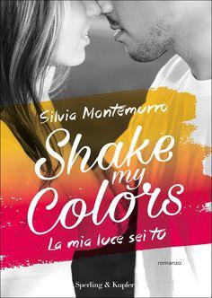 """11/04/2017 • Esce """"Shake my colors"""" di Silvia Montemurro edito da Sperling & Kupfer"""