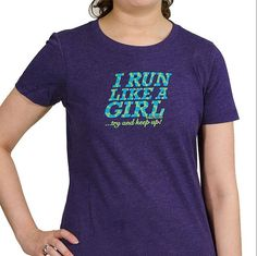 YES!!! I run like a girl!!! Strong, Smart & Sexy!!!!