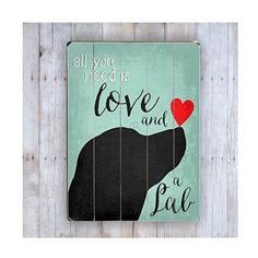 All You Need is Love and a Lab Sign Dog Art Wooden by GoingPlaces2