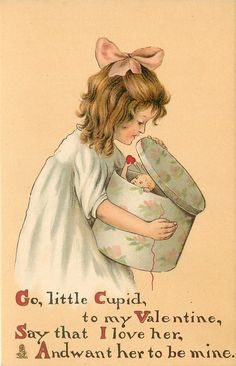 """Go little cupid, to my Valentine.  Say that I love her and want her to be mine.""  1910"