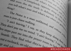 """""""The Noise is a man unfiltered, and without a filter, a man is just chaos walking.""""  -The Knife of Never Letting Go"""