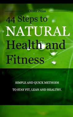Oliver Peiss - 44 Steps to Natural Health and Fitness