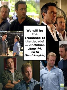 """We will be the bromance of the decade!"" ~ Alex O'Loughlin"