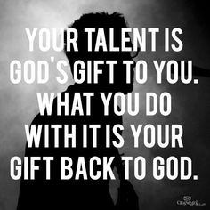 Give Him thanks and praise by joining your church's Music ministry, creating art that promote values/virtues/God, helping out in shelters, managing prolife organizations that support pregnant women and their families through emotional and financial assistance, or fundraising for poverty-stricken countries. Use your talent to give back.