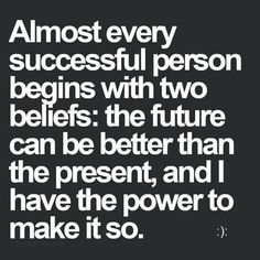 Almost every successful person begins with two beliefs: the future can be better than the present and i have the power to make it so. #motivationalquotes #motivation #quotes #quoteoftheday #quote #motivational #successtips #success #Top10