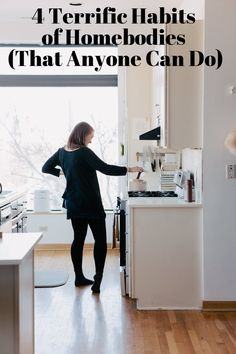 4 Terrific Habits of Homebodies (That Anyone Can Do)