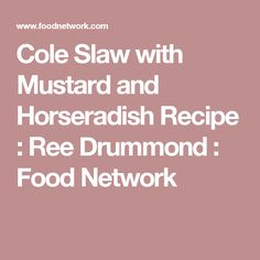Cole Slaw with Mustard and Horseradish Recipe : Ree Drummond : Food Network