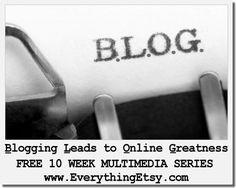 Free 10 Week series on blogging at EverythingEtsy.com