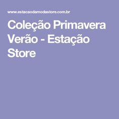 Coleção Primavera Verão - Estação Store
